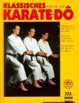 Klassisches Karate-do: Gesundheits- und Vitalpunktlehre, Trainingsführung, Selbstverteidigung