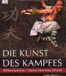 Die Kunst des Kampfes: 300 Kampfsportarten Tradition, Entwicklung, Techniken