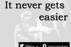 It never gets easier. kartequote, karatequotes, quote, quotes